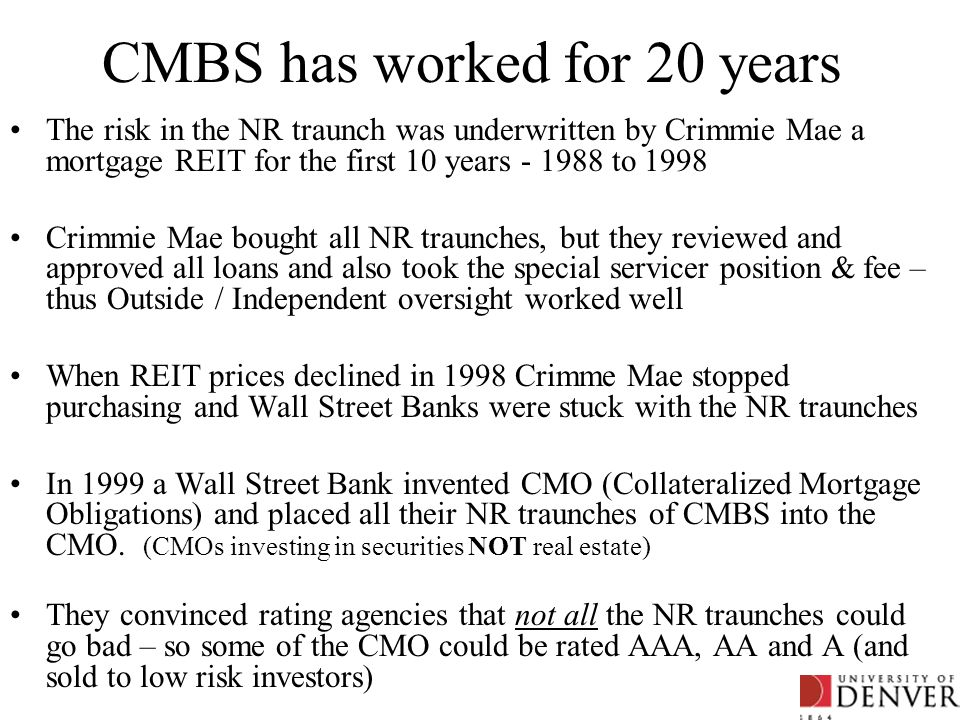 CMBS has worked for 20 years The risk in the NR traunch was underwritten by Crimmie Mae a mortgage REIT for the first 10 years - 1988 to 1998 Crimmie