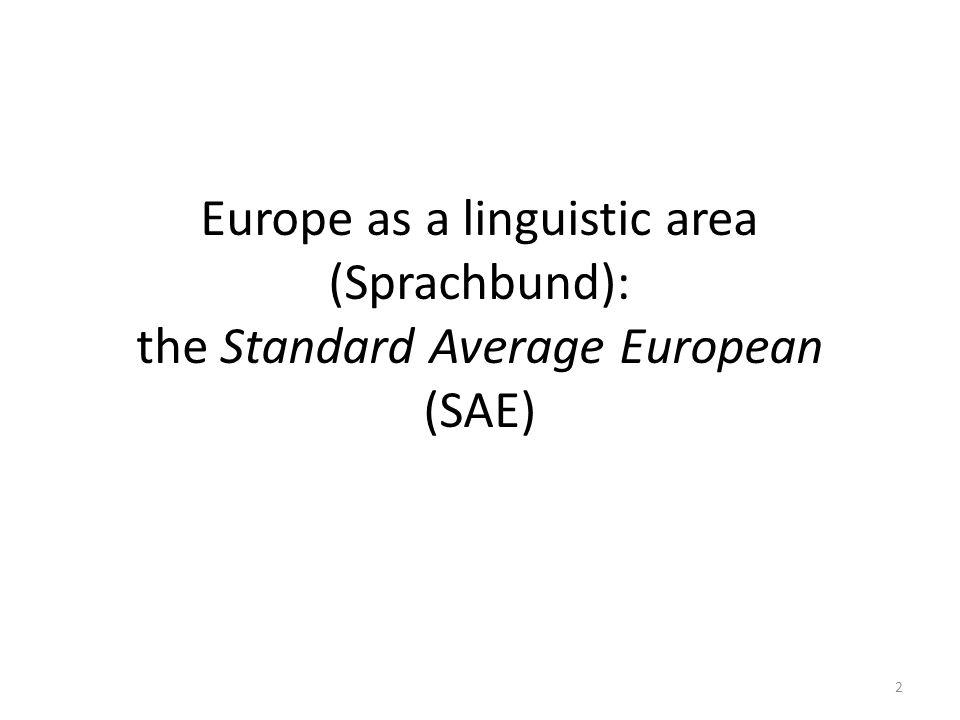 Europe as a linguistic area (Sprachbund): the Standard Average European (SAE) 2