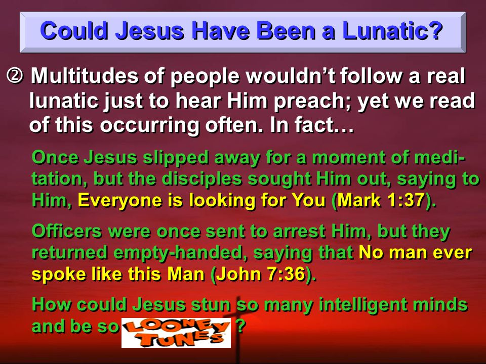 Could Jesus Have Been a Lunatic.