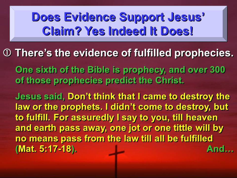 Does Evidence Support Jesus' Claim. Yes Indeed It Does.