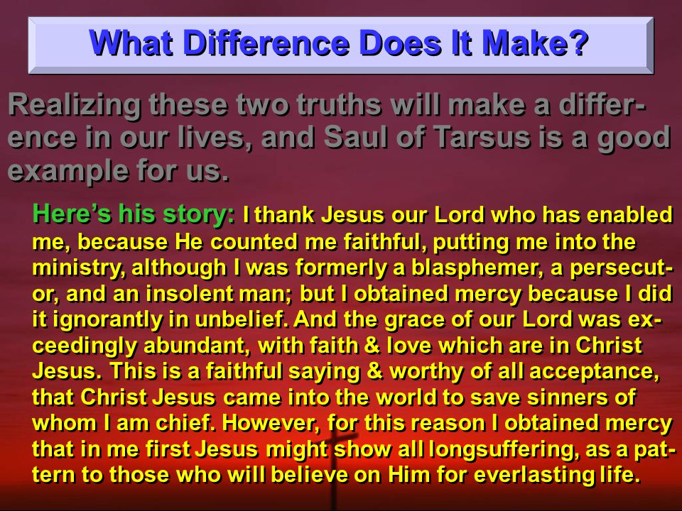 Realizing these two truths will make a differ- ence in our lives, and Saul of Tarsus is a good example for us.