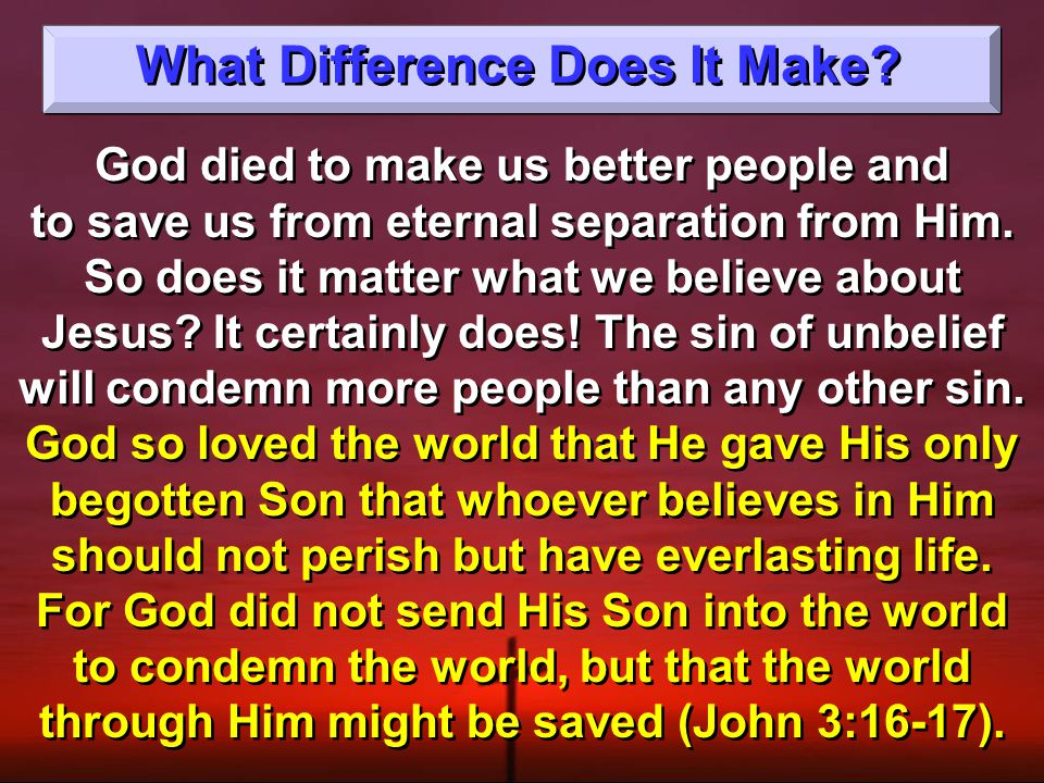 God died to make us better people and to save us from eternal separation from Him.