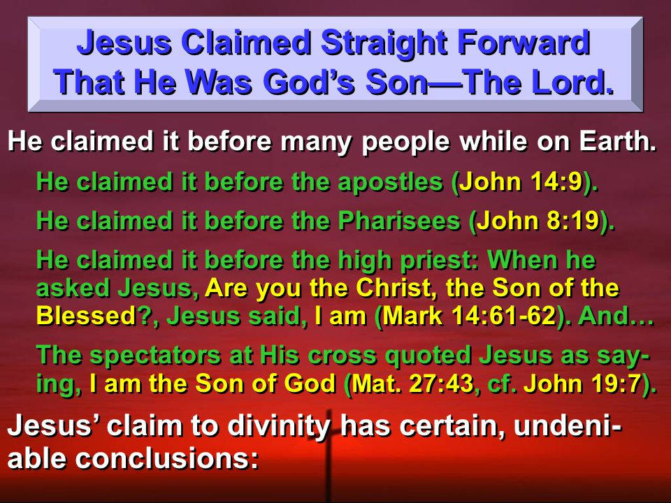 Jesus Claimed to Be Divine, Leaving Two Alternatives: Or His Claim Was False, Leaving Two Alternatives: He Knew It, Making Him A Liar & Not The Lord.