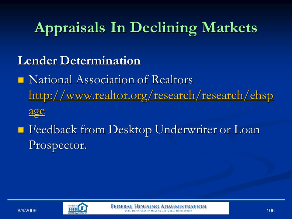 106 Appraisals In Declining Markets Lender Determination National Association of Realtors http://www.realtor.org/research/research/ehsp age National Association of Realtors http://www.realtor.org/research/research/ehsp age http://www.realtor.org/research/research/ehsp age http://www.realtor.org/research/research/ehsp age Feedback from Desktop Underwriter or Loan Prospector.