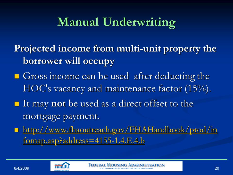 Manual Underwriting Projected income from multi-unit property the borrower will occupy Gross income can be used after deducting the HOC s vacancy and maintenance factor (15%).