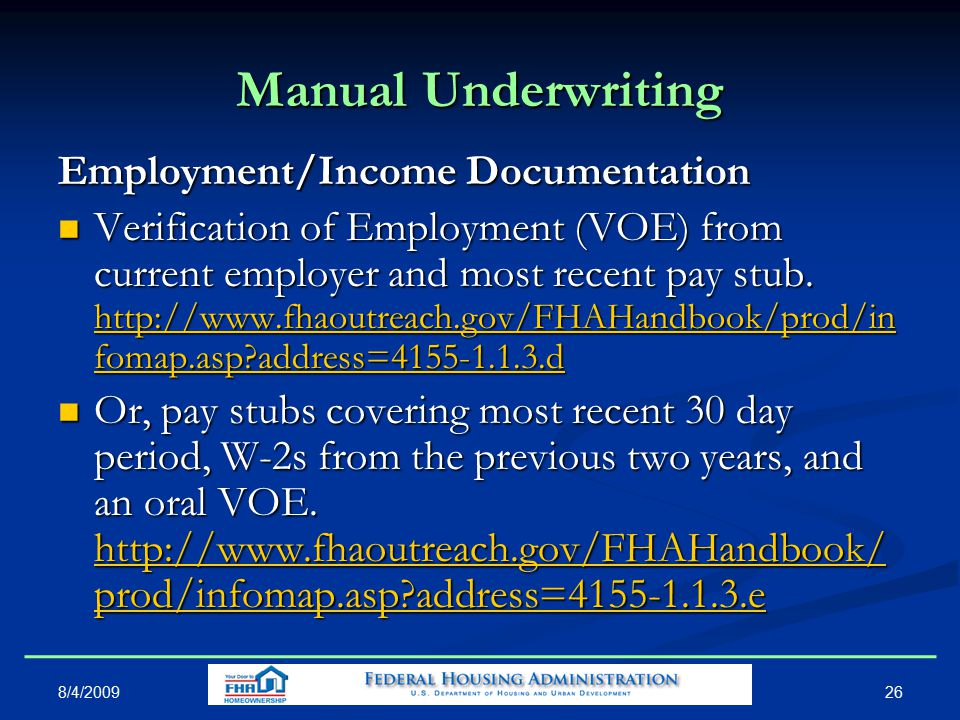 26 Manual Underwriting Employment/Income Documentation Verification of Employment (VOE) from current employer and most recent pay stub.