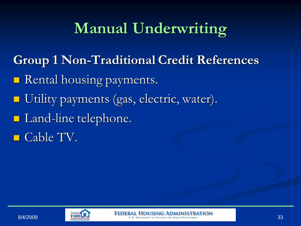 33 Manual Underwriting Group 1 Non-Traditional Credit References Rental housing payments.