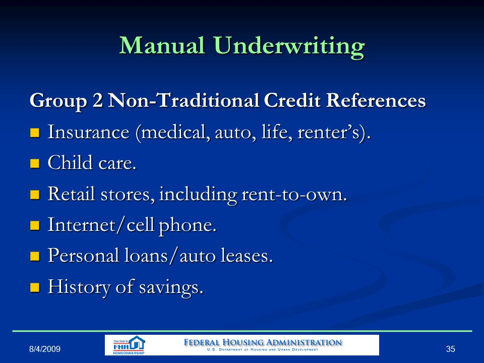 35 Manual Underwriting Group 2 Non-Traditional Credit References Insurance (medical, auto, life, renter's).