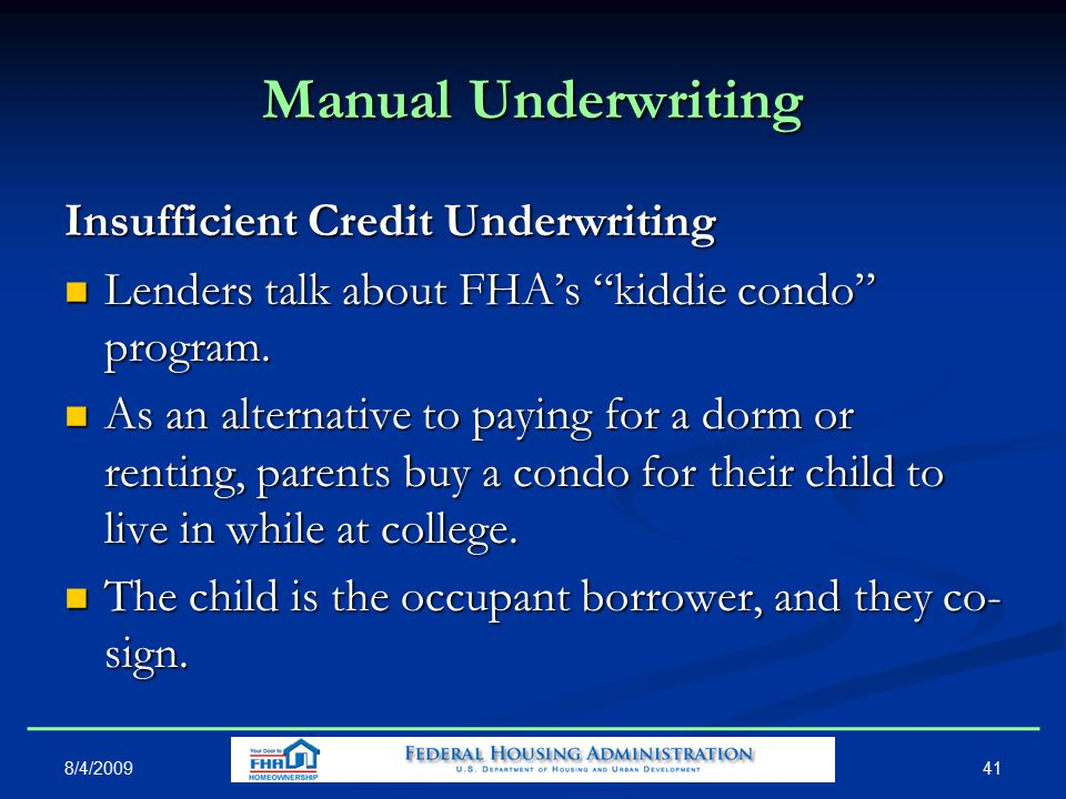 Manual Underwriting Insufficient Credit Underwriting Lenders talk about FHA's kiddie condo program.