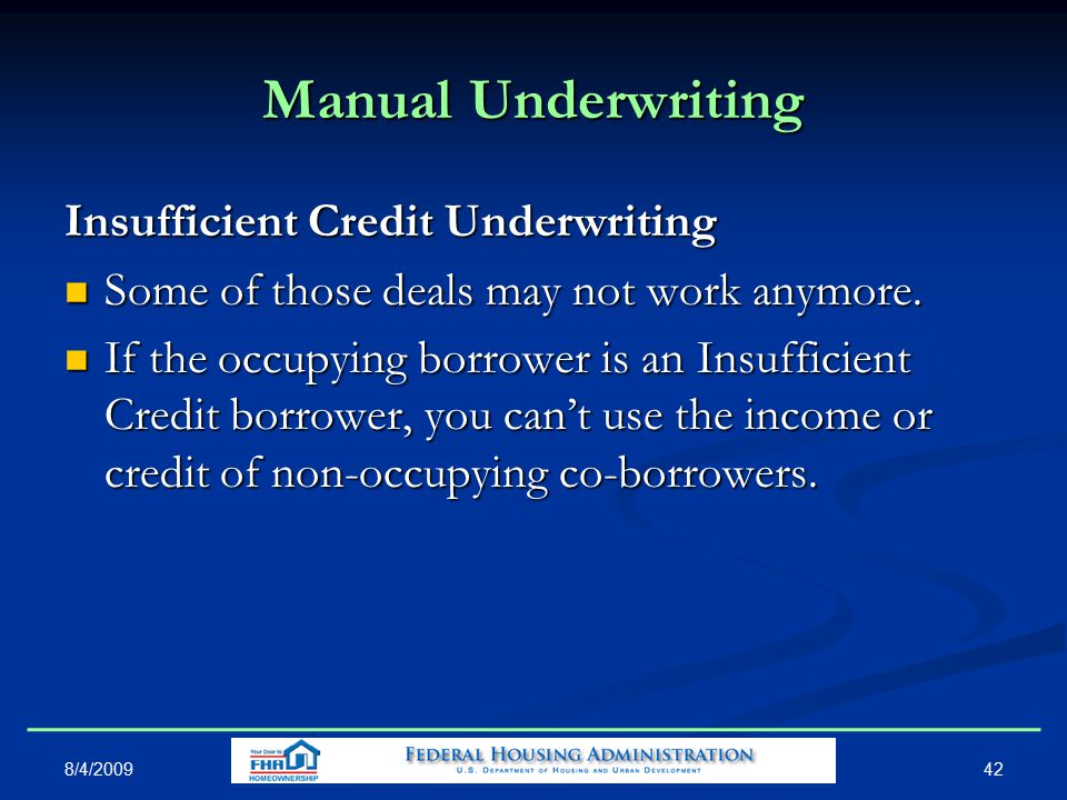 Manual Underwriting Insufficient Credit Underwriting Some of those deals may not work anymore.
