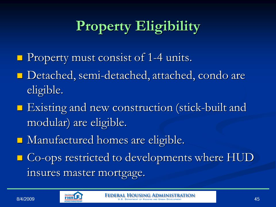 45 Property Eligibility Property must consist of 1-4 units.