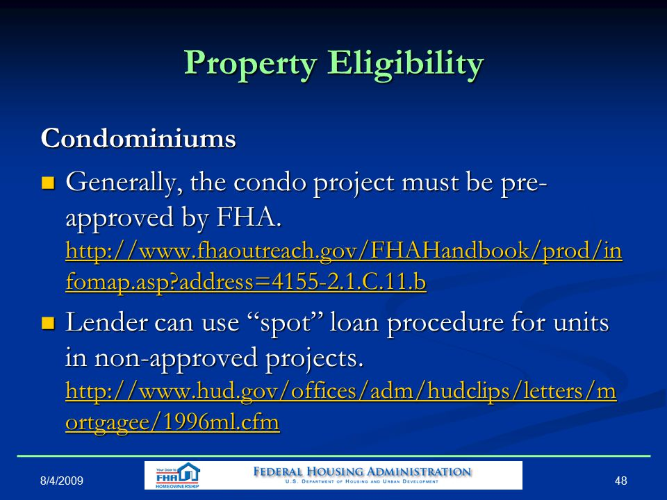 48 Property Eligibility Condominiums Generally, the condo project must be pre- approved by FHA.