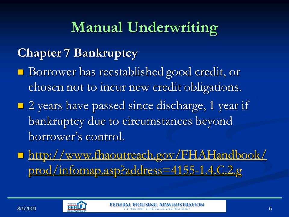 5 Manual Underwriting Chapter 7 Bankruptcy Borrower has reestablished good credit, or chosen not to incur new credit obligations.