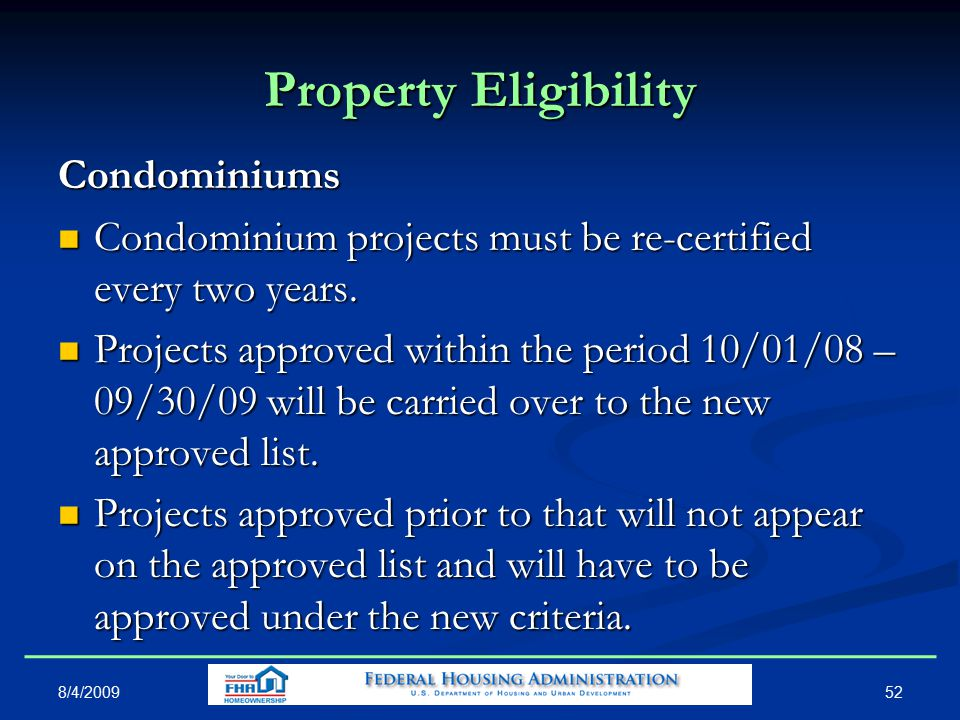 Property Eligibility Condominiums Condominium projects must be re-certified every two years.