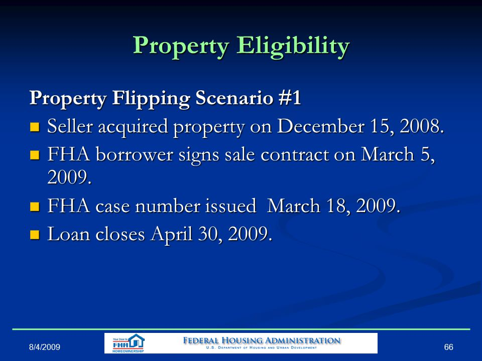 Property Eligibility Property Flipping Scenario #1 Seller acquired property on December 15, 2008.