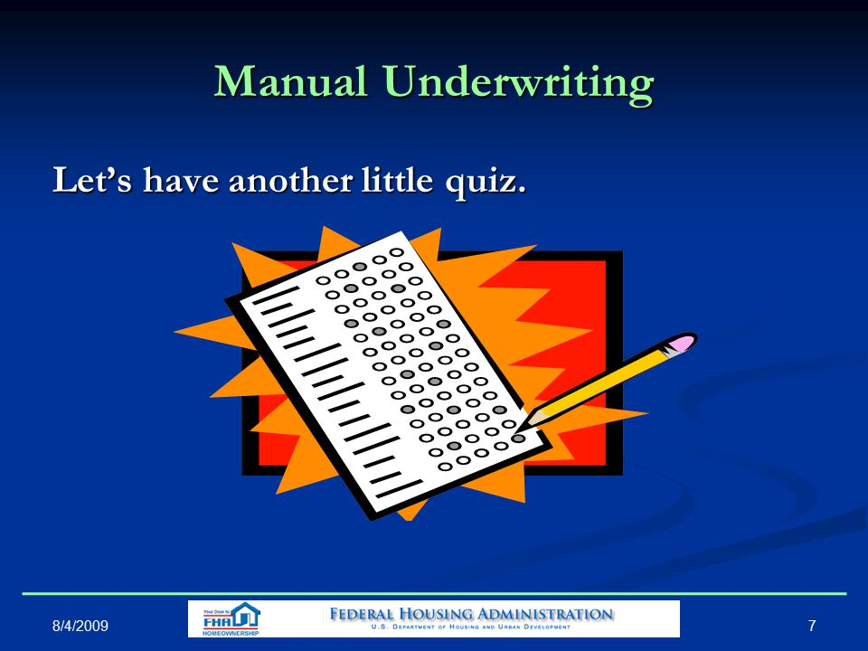 Manual Underwriting Let's have another little quiz. 8/4/2009 7