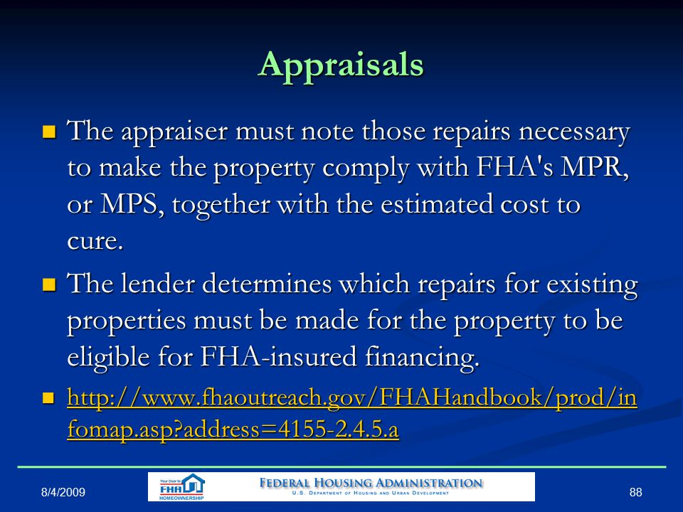 Appraisals The appraiser must note those repairs necessary to make the property comply with FHA s MPR, or MPS, together with the estimated cost to cure.