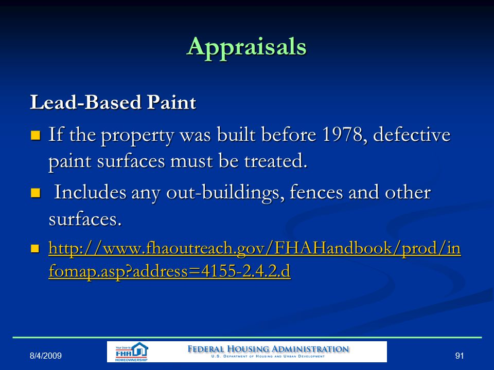 Appraisals Lead-Based Paint If the property was built before 1978, defective paint surfaces must be treated.