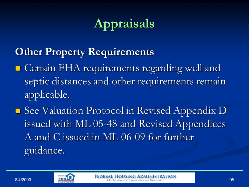 95 Appraisals Other Property Requirements Certain FHA requirements regarding well and septic distances and other requirements remain applicable.