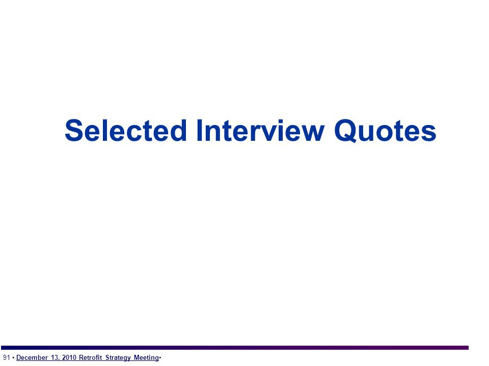 91 December 13, 2010 Retrofit Strategy Meeting Selected Interview Quotes