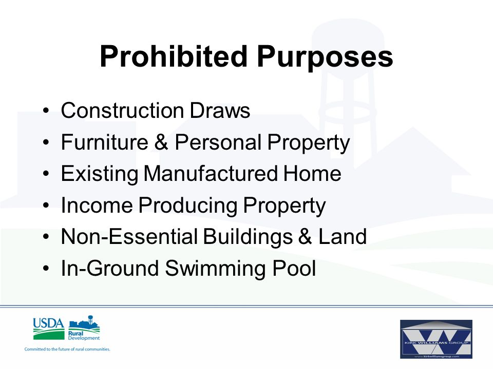 Prohibited Purposes Construction Draws Furniture & Personal Property Existing Manufactured Home Income Producing Property Non-Essential Buildings & Land In-Ground Swimming Pool