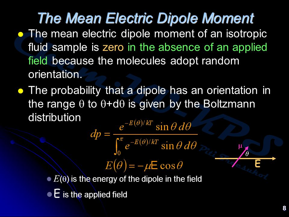 Chem:KU-KPS Piti Treesukol 8 The Mean Electric Dipole Moment The mean electric dipole moment of an isotropic fluid sample is zero in the absence of an applied field because the molecules adopt random orientation.