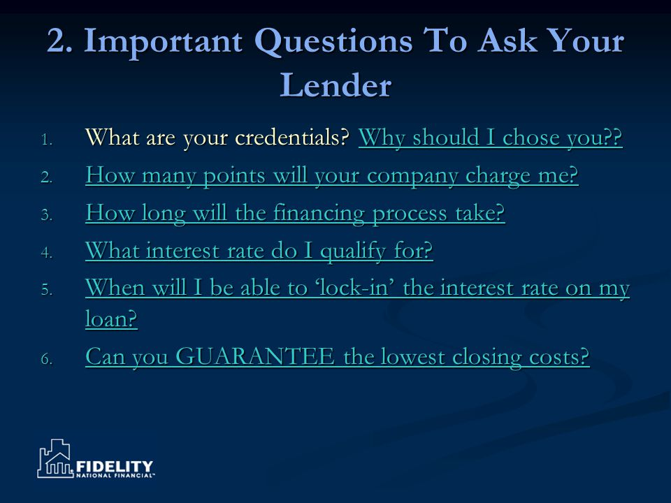 2. Important Questions To Ask Your Lender 1. What are your credentials.