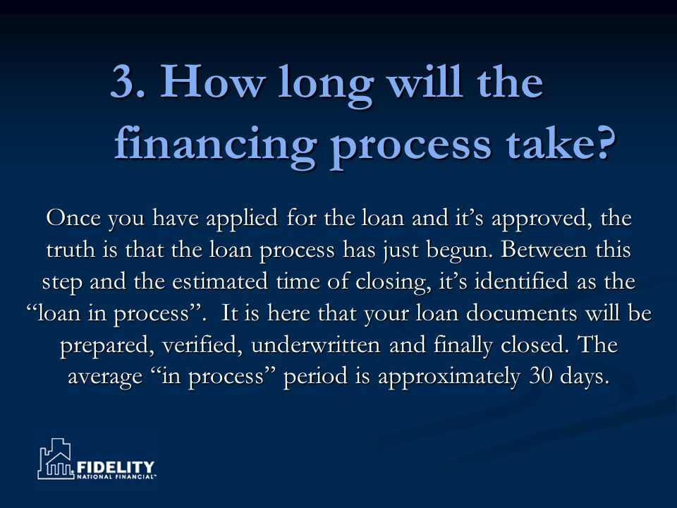 3. How long will the financing process take? Once you have applied for the loan and it's approved, the truth is that the loan process has just begun.