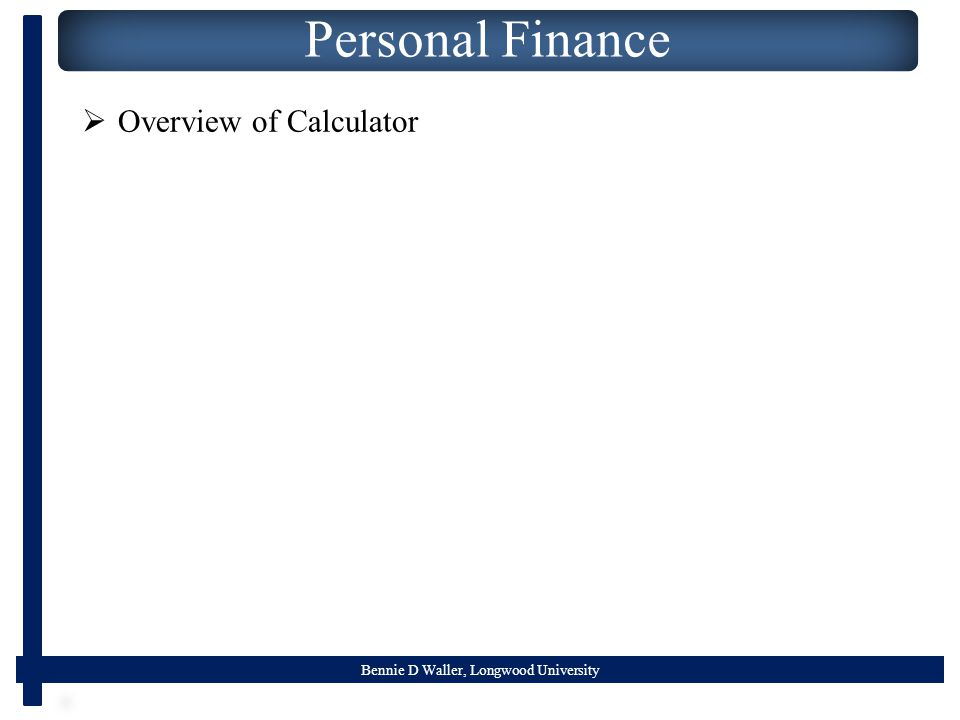 Bennie D Waller, Longwood University Personal Finance  Overview of Calculator