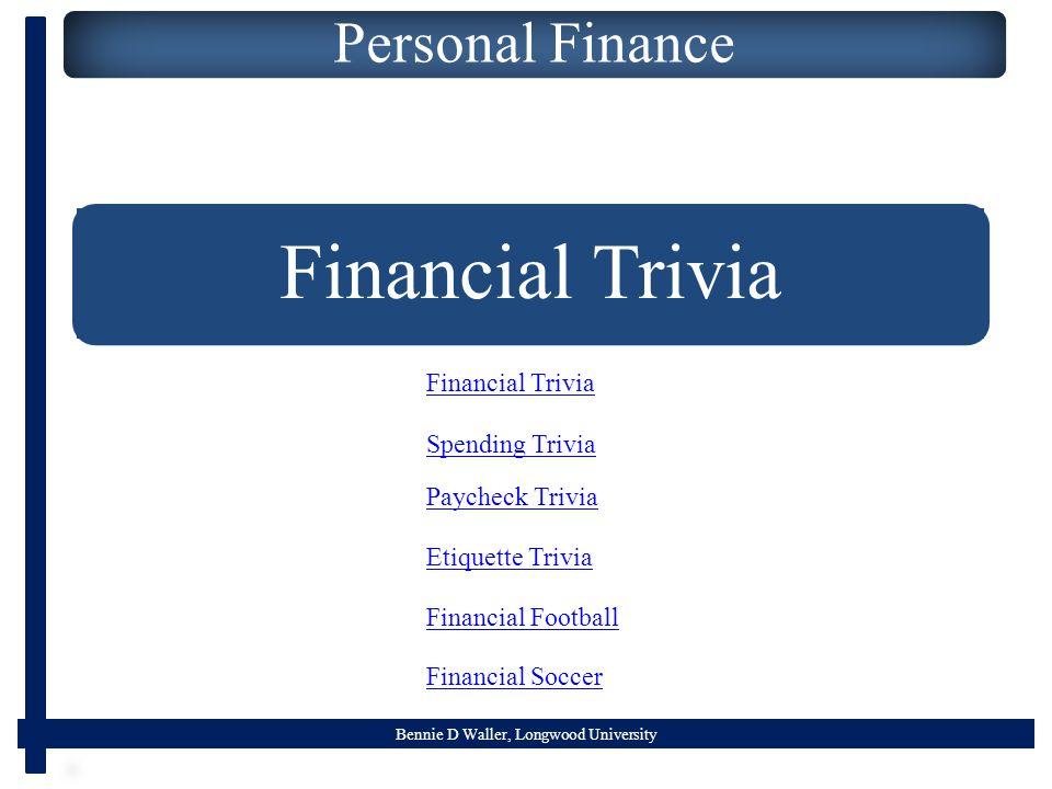 Bennie D Waller, Longwood University Personal Finance Financial Trivia Etiquette Trivia Paycheck Trivia Spending Trivia Financial Football Financial Soccer