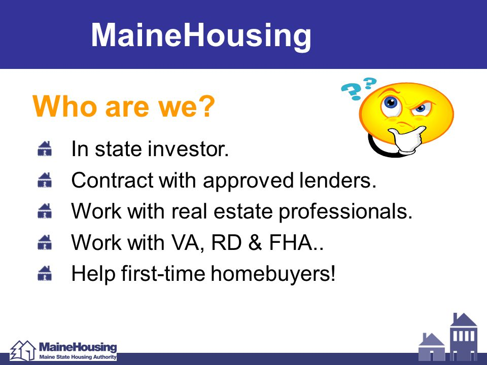 MaineHousing Why use our program.Reduced rate. Help with downpayment & closing costs.