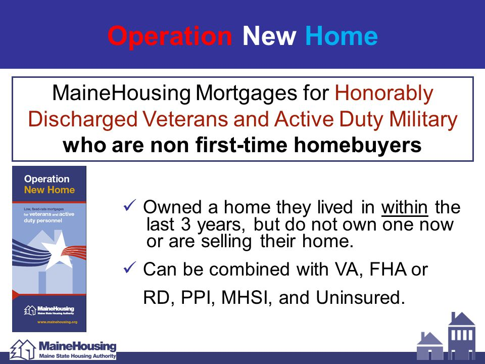 Operation New Home Owned a home they lived in within the last 3 years, but do not own one now or are selling their home. Can be combined with VA, FHA