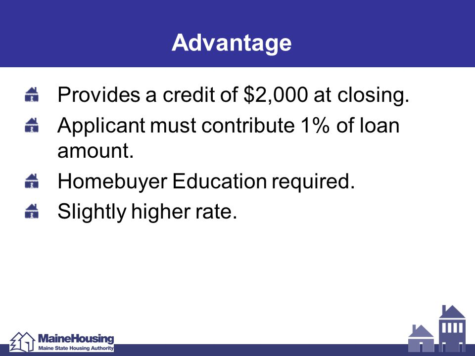 Purchase Plus Improvement Allows needed repairs to be financed in one MaineHousing loan.