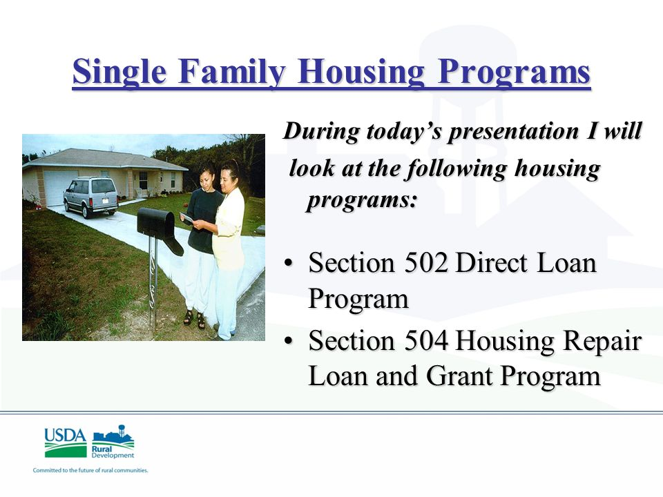 Single Family Housing Programs During today's presentation I will look at the following housing programs: look at the following housing programs: Sect