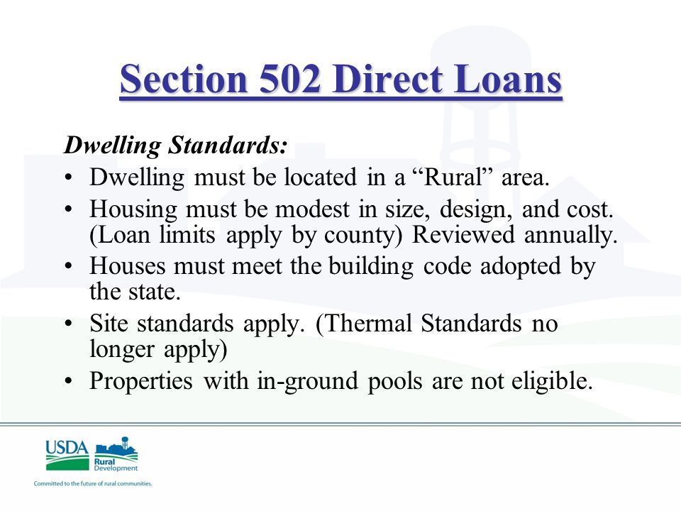 """Section 502 Direct Loans Dwelling Standards: Dwelling must be located in a """"Rural"""" area. Housing must be modest in size, design, and cost. (Loan limit"""