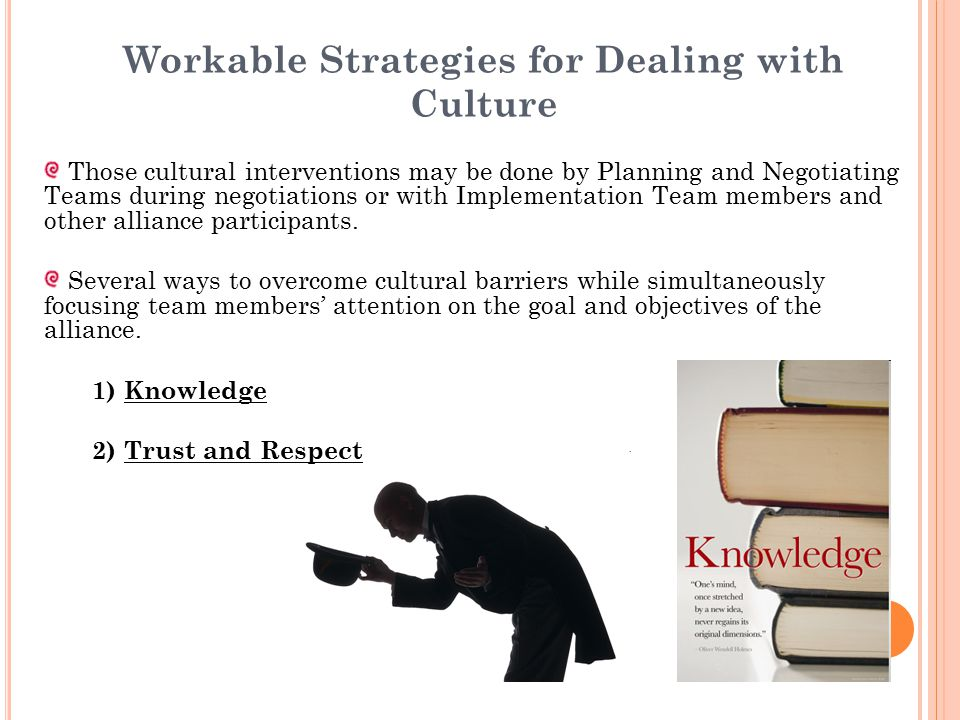 Workable Strategies for Dealing with Culture Those cultural interventions may be done by Planning and Negotiating Teams during negotiations or with Im