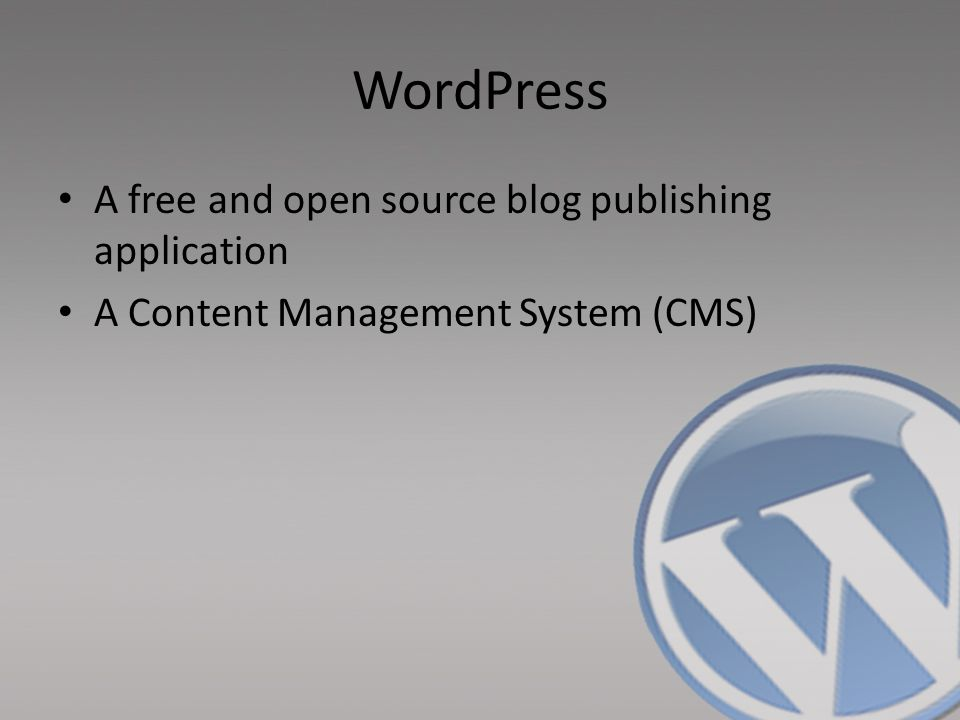 WordPress A free and open source blog publishing application A Content Management System (CMS)