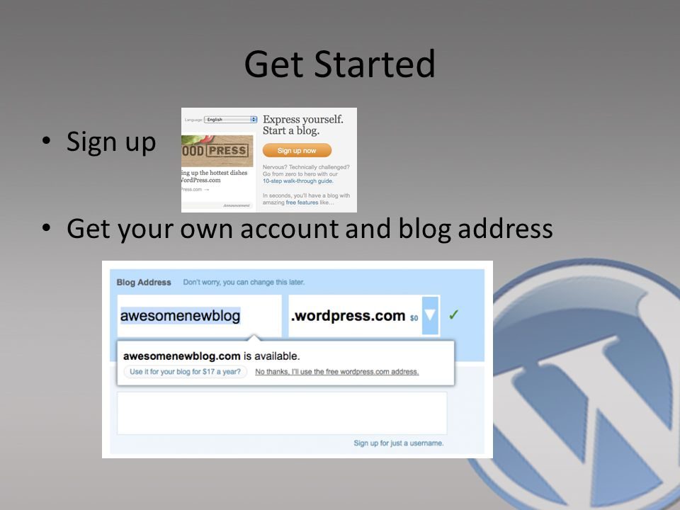 Get Started Sign up Get your own account and blog address