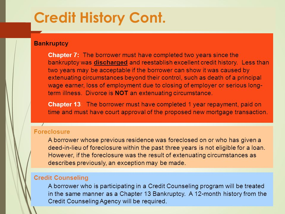 Credit History Past Credit Performance Serves as the most useful guide to determine how the borrower will govern future credit obligations Late or Slow Payments The general pattern of credit behavior must be examined rather than isolated occurrences of unsatisfactory or slow payments.