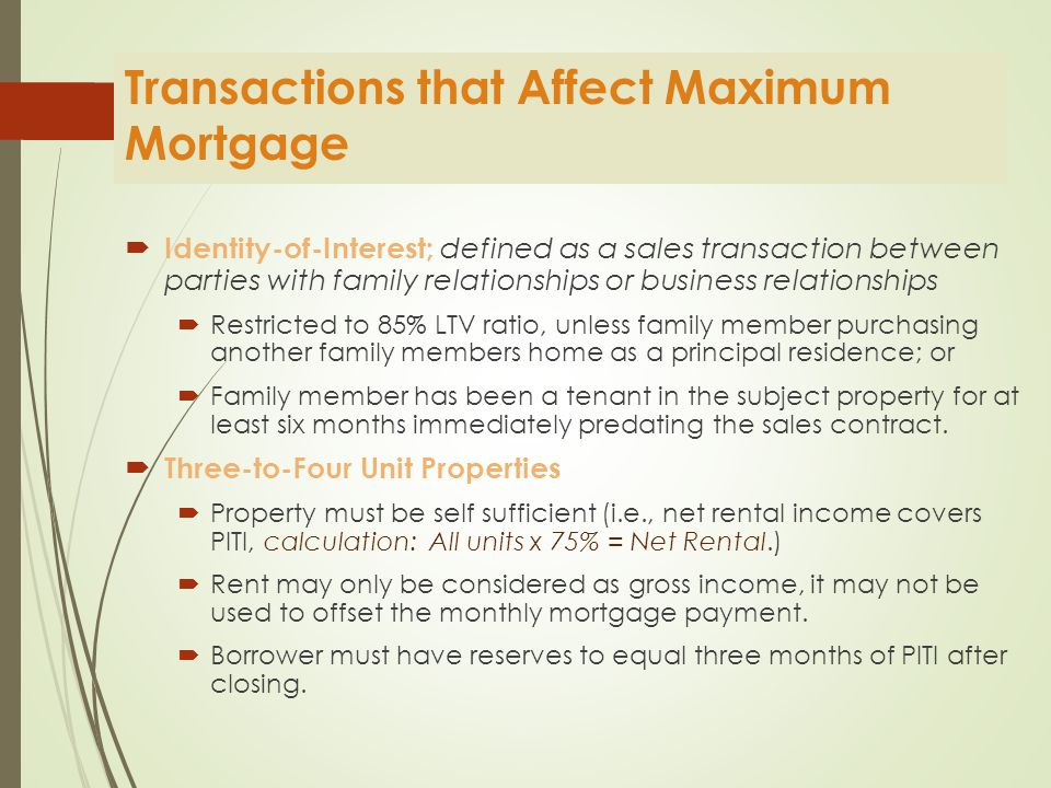 Non Occupant Co-Borrowers (aka Co-signors)  Allowed but must be family member(s)  Borrower is not required to be employed as ratios are calculated off all income and liabilities  One unit properties only  Non Occupying co borrowers can be applicable for 2 – 4 unit properties but a min 25% down payment is required  Both occupying and non occupying borrowers:  1) take title to the property at settlement  2) are obligated on the mortgage note and  3) must sign all security instruments