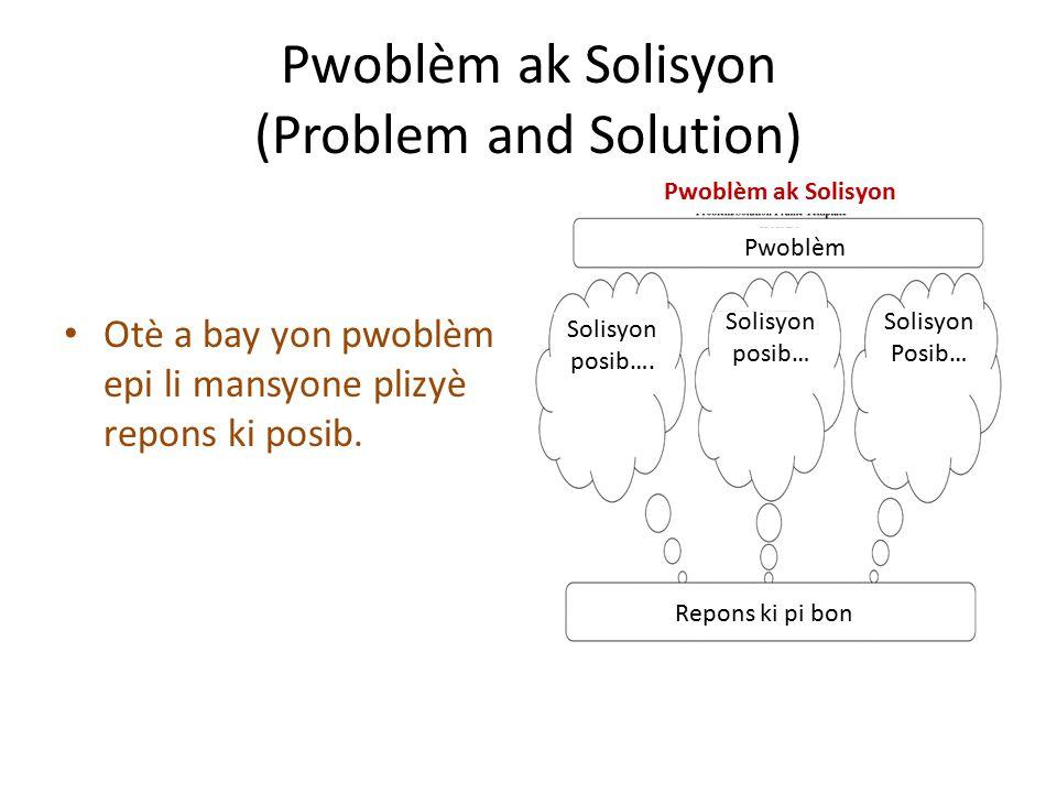 Pwoblèm ak Solisyon (Problem and Solution) Otè a bay yon pwoblèm epi li mansyone plizyè repons ki posib.