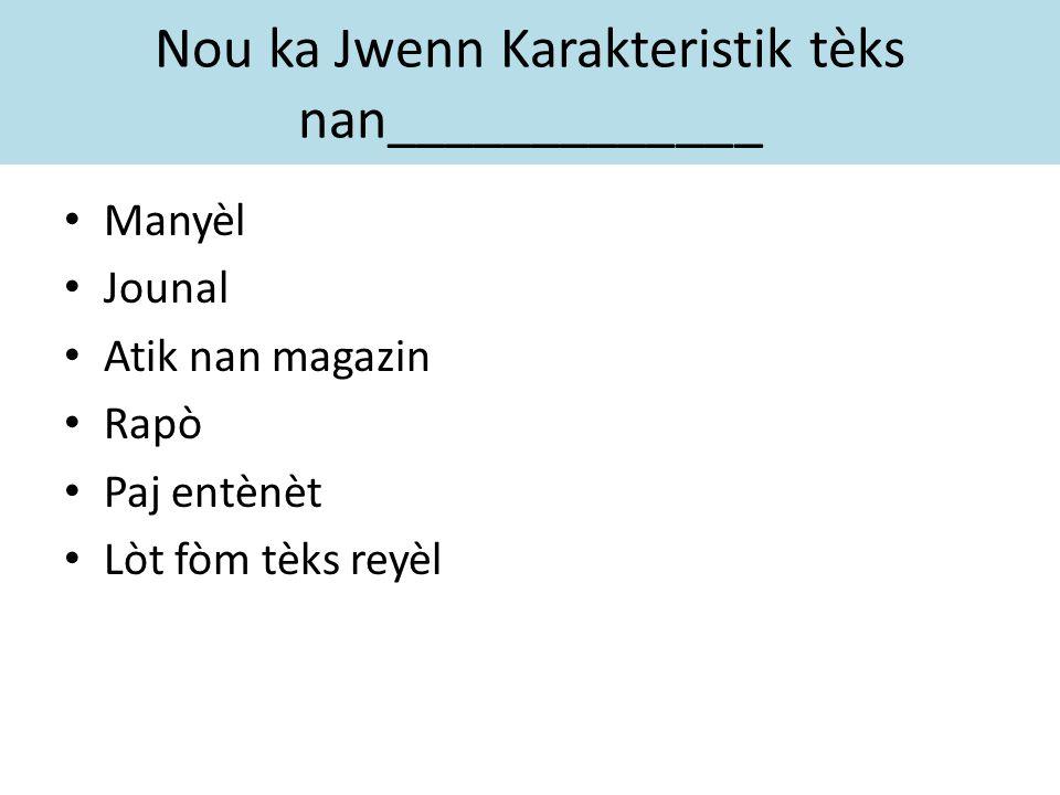 Nou ka Jwenn Karakteristik tèks nan_____________ Manyèl Jounal Atik nan magazin Rapò Paj entènèt Lòt fòm tèks reyèl