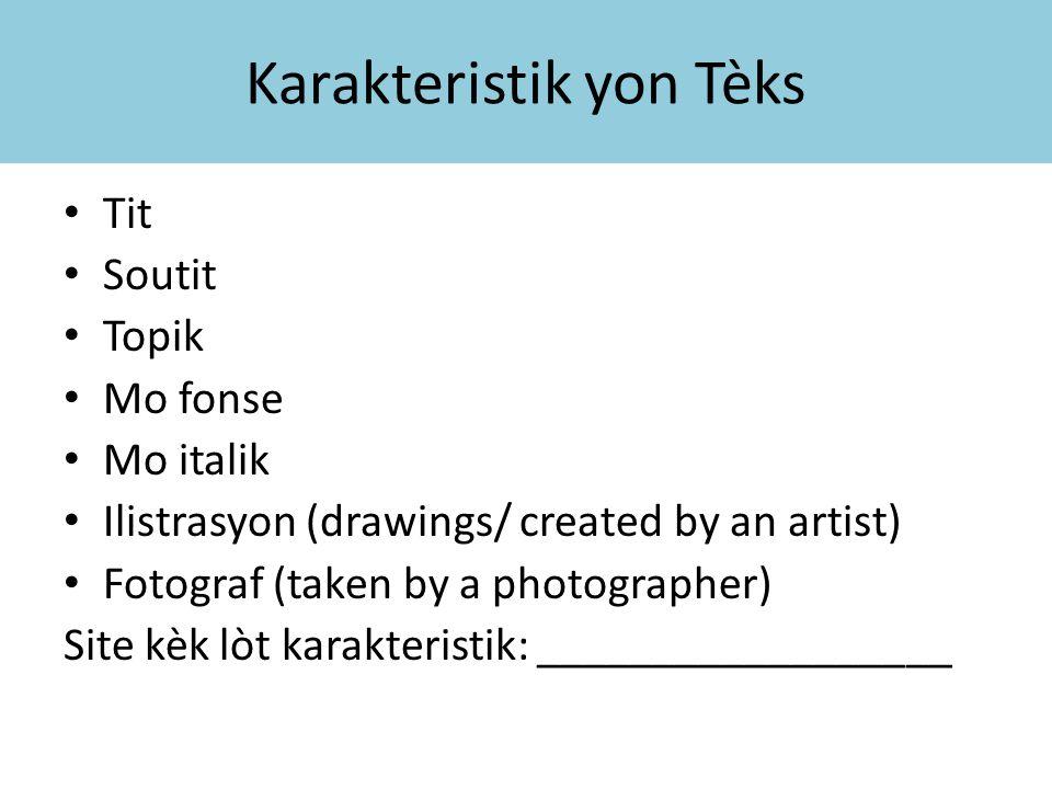 Karakteristik yon Tèks Tit Soutit Topik Mo fonse Mo italik Ilistrasyon (drawings/ created by an artist) Fotograf (taken by a photographer) Site kèk lòt karakteristik: __________________