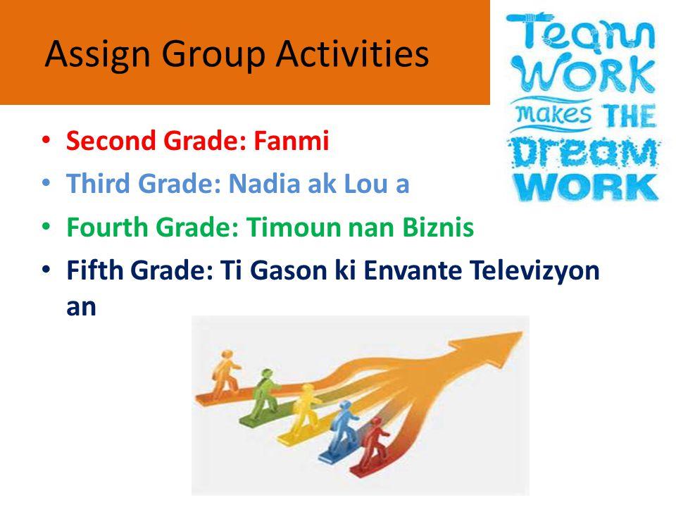 Assign Group Activities Second Grade: Fanmi Third Grade: Nadia ak Lou a Fourth Grade: Timoun nan Biznis Fifth Grade: Ti Gason ki Envante Televizyon an