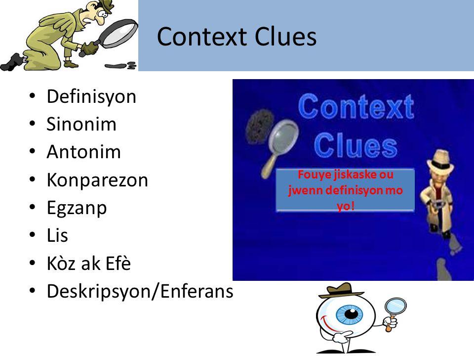 Context Clues Definisyon Sinonim Antonim Konparezon Egzanp Lis Kòz ak Efè Deskripsyon/Enferans Fouye jiskaske ou jwenn definisyon mo yo!
