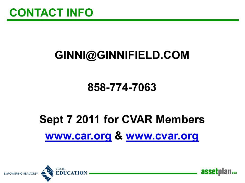 CONTACT INFO GINNI@GINNIFIELD.COM 858-774-7063 Sept 7 2011 for CVAR Members www.car.orgwww.car.org & www.cvar.orgwww.cvar.org