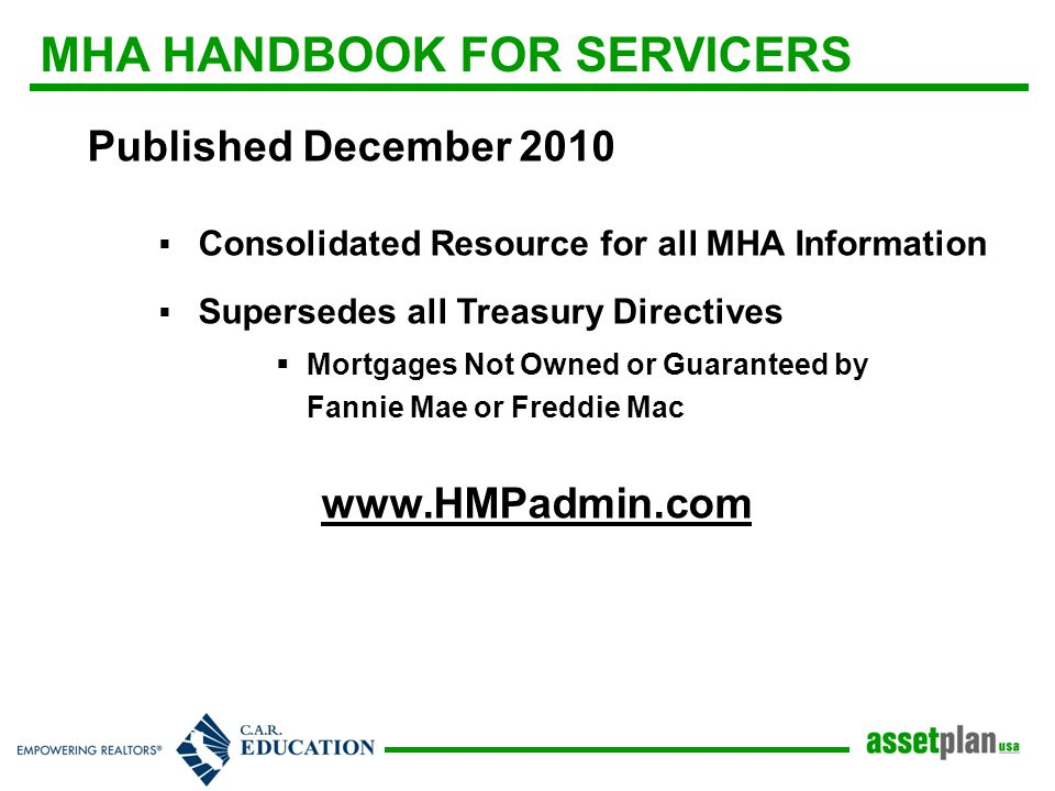 MHA HANDBOOK FOR SERVICERS Published December 2010  Consolidated Resource for all MHA Information  Supersedes all Treasury Directives  Mortgages Not Owned or Guaranteed by Fannie Mae or Freddie Mac www.HMPadmin.com