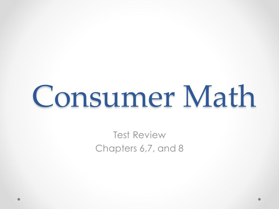 Consumer Math Test Review Chapters 6,7, and 8