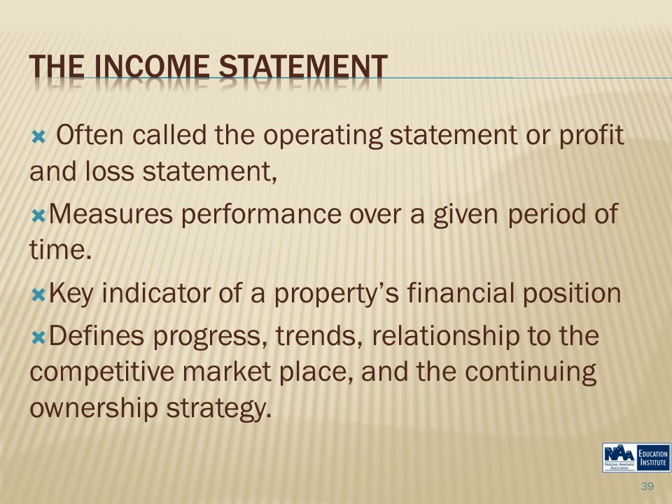  Often called the operating statement or profit and loss statement,  Measures performance over a given period of time.