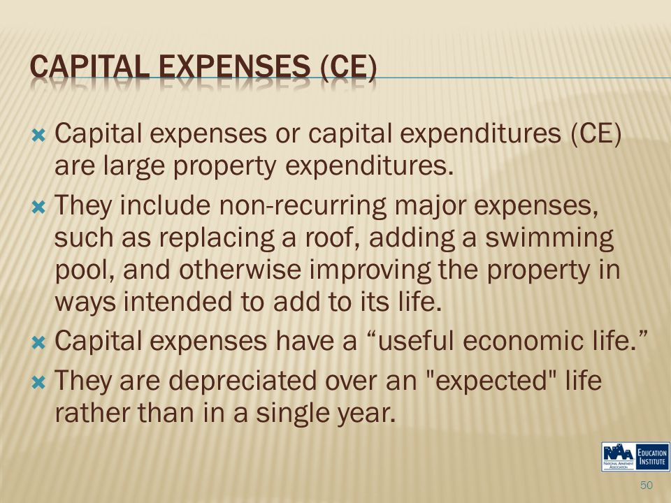  Capital expenses or capital expenditures (CE) are large property expenditures.